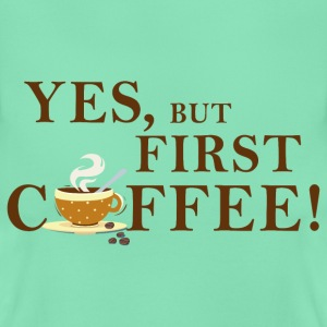 yes_but_first_coffee_06201602 T-Shirts - Frauen T-Shirt