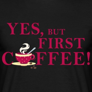 yes_but_first_coffee_06201601 T-Shirts - Männer T-Shirt