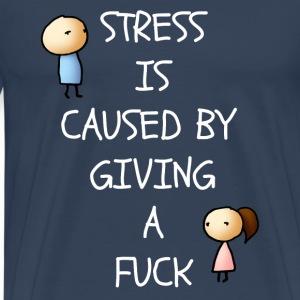 Stress Is Caused By Giving A Fuck - Men's Premium T-Shirt