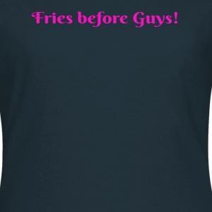 Fries b4 Guys, ladies, sexy, girls, funny t-shirt, - Women's T-Shirt