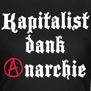 Kapitalist Dank Anarchie T-Shirts - Frauen T-Shirt