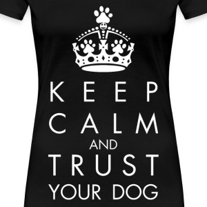 Keep Calm and trust your dog - Women's Premium T-Shirt