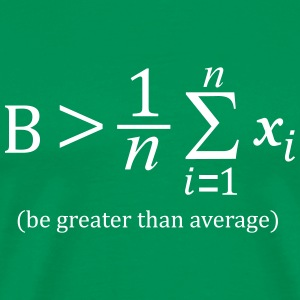 Be greater than average T-Shirts - Männer Premium T-Shirt
