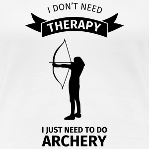 I Don't Neet Therapy I Just need to do archery T-shirts - Dame premium T-shirt