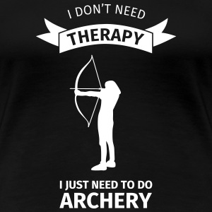 I Don't Neet Therapy I Just need to do archery Camisetas - Camiseta premium mujer