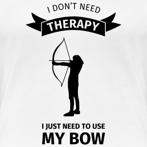 I Don't Neet Therapy I Just need to use my bow Camisetas - Camiseta premium mujer