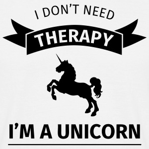 I don't need therapy I'm a unicorn T-Shirts - Männer T-Shirt