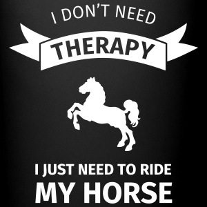 I don't neet therapy I just need to ride my horse Mokken & toebehoor - Mok uni