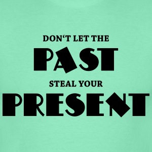 Don't let the past steal your present T-Shirts - Men's T-Shirt