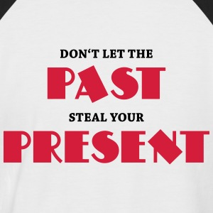 Don't let the past steal your present T-Shirts - Men's Baseball T-Shirt