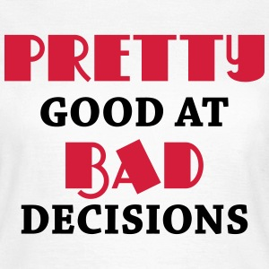 Pretty good at bad decisions T-Shirts - Women's T-Shirt