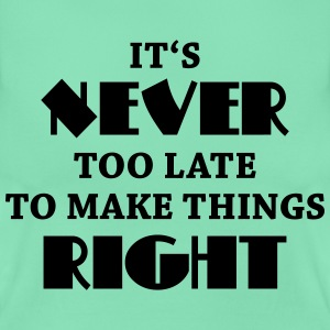 It's never too late T-shirts - Vrouwen T-shirt