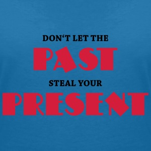 Don't let the past steal your present T-shirts - Vrouwen T-shirt met V-hals