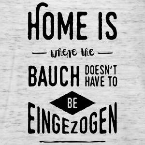 Home is where the Bauch doesn't have to be ... - Frauen Tank Top von Bella