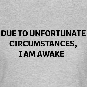 DUE to unfortunate circumstances I am Awake T-shirts - Dame-T-shirt
