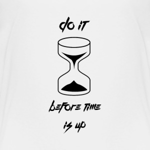 Do it before time is up Shirts - Kids' Premium T-Shirt