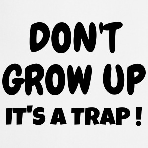 Don't Grow up - Humor - Funny - Joke - Friend Tabliers - Tablier de cuisine