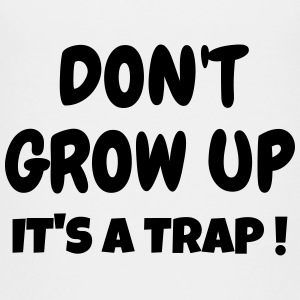 Don't Grow up - Humor - Funny - Joke - Friend T-Shirts - Teenager Premium T-Shirt