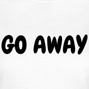 Go away - Humor - Funny - Joke - Friend T-Shirts - Frauen T-Shirt