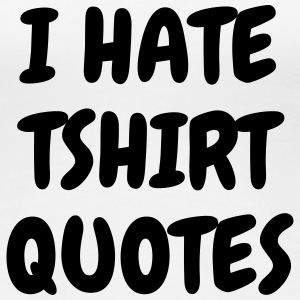 Tshirt quotes - Humor - Funny - Joke - Friend T-Shirts - Frauen Premium T-Shirt