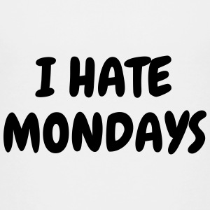 I hate mondays - Humor - Funny - Joke - Friend T-shirts - Teenager premium T-shirt