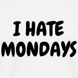 I hate mondays - Humor - Funny - Joke - Friend T-Shirts - Männer Premium T-Shirt