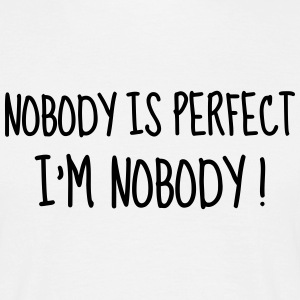 Nobody is perfect - Humor - Funny - Joke - Friend T-Shirts - Männer T-Shirt