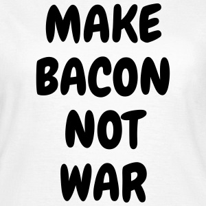 Make bacon not war - Humor - Funny - Joke - Friend T-shirts - Dame-T-shirt