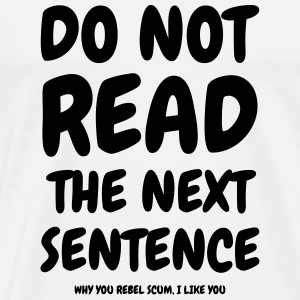 Do not read the next sentence - Humor - Funny T-Shirts - Männer Premium T-Shirt