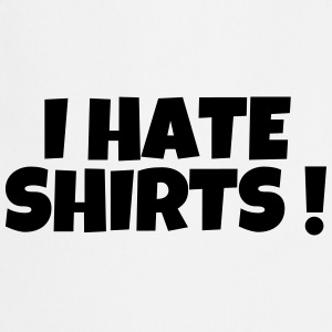 I hate shirts - Humor - Funny - Joke - Friend Tabliers - Tablier de cuisine