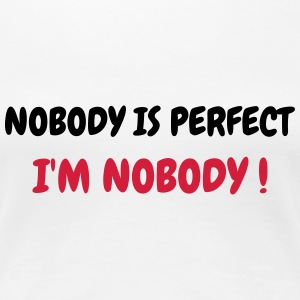 Nobody is perfect - Humor - Funny - Joke - Friend T-shirts - Dame premium T-shirt