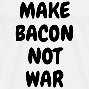 Make bacon not war - Humor - Funny - Joke - Friend T-Shirts - Männer Premium T-Shirt