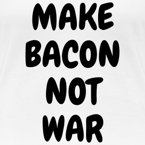 Make bacon not war - Humor - Funny - Joke - Friend T-shirts - Premium-T-shirt dam