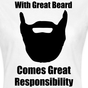With great beard comes great responsibility. T-Shirts - Women's T-Shirt
