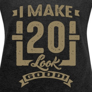 I Make 20 Look Good! - Women's T-shirt with rolled up sleeves