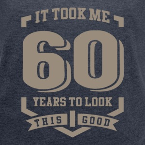 It Took Me 60 Years - Women's T-shirt with rolled up sleeves