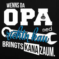 Motiv ~ Wenns da Opa ned richtn kau - bringts kana zaum.