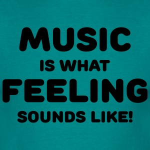 Music is what feeling sounds like T-Shirts - Men's T-Shirt