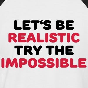 Let's be realistic - Try the impossible T-shirts - Mannen baseballshirt korte mouw