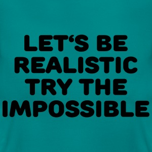 Let's be realistic - Try the impossible T-shirts - T-shirt dam