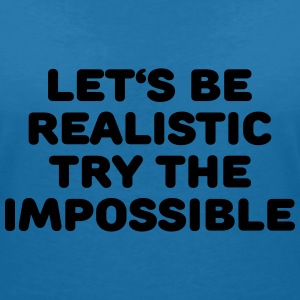 Let's be realistic - Try the impossible T-Shirts - Frauen T-Shirt mit V-Ausschnitt