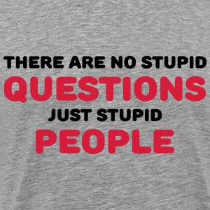 There are no stupid questions, just stupid people T-Shirts - Men's Premium T-Shirt