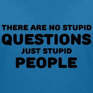 There are no stupid questions, just stupid people Camisetas - Camiseta con escote en pico mujer