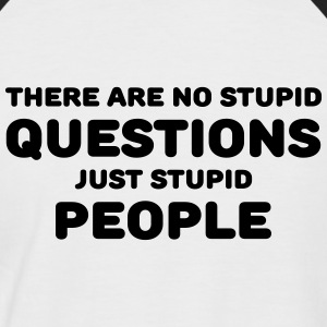 There are no stupid questions, just stupid people T-Shirts - Männer Baseball-T-Shirt