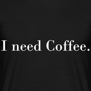 I need coffee T-Shirts - Men's T-Shirt