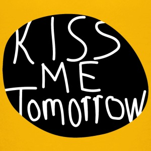 Kiss me tomorrow T-Shirts - Kinder Premium T-Shirt