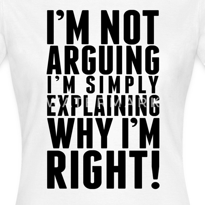 I'm Not Arguing Womens - Women's T-Shirt