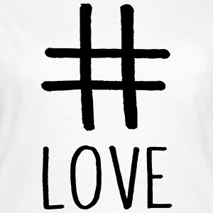 LOVE  #Love - Frauen T-Shirt