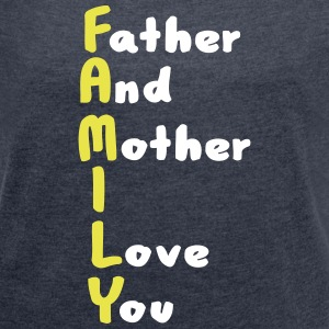 FAMILY (Father And Mother I Love You) T-Shirts - Frauen T-Shirt mit gerollten Ärmeln