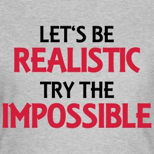 Let's be realistic - Try the impossible T-Shirts - Frauen T-Shirt